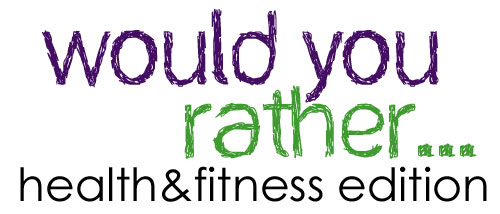 Would-you-rather---health-e