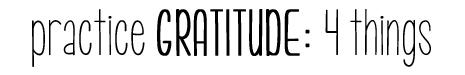 Practice GRATITUDE - 4 things copy